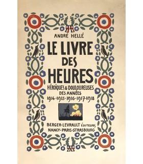 HELLE (André). Le Livre des heures héroïques et douloureuses des années 1914-1918. Edition originale.