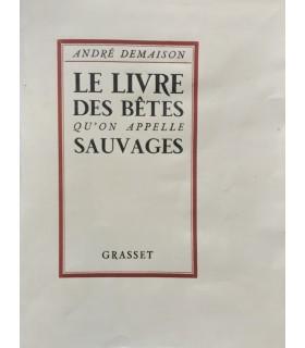 DEMAISON (André). Le Livre des bêtes qu'on appelle sauvages. Edition originale. Exemplaire sur vélin pur fil