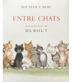 MERY (Docteur F.). Entre chats. Livre broché. Illustrations de Dubout. Exemplaire sur vélin
