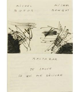 BUTOR (Michel). BOHBOT (Michel). Je salue ce qui me délivre. Edition originale. Gravures originales de Julius Baltazar.