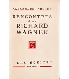 ARNOUX (Alexandre). Rencontres avec Richard Wagner. Edition originale.