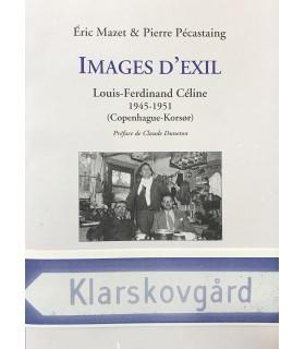 MAZET (Eric) - PECASTAING (Pierre). Images d'exil. Louis-Ferdinand Céline 1945-1951. Edition originale.