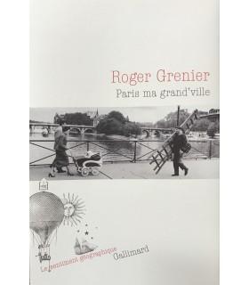 GRENIER (Roger). Paris ma grand'ville. Edition originale de ce texte faisant partie de la collection Le Sentiment géographique.