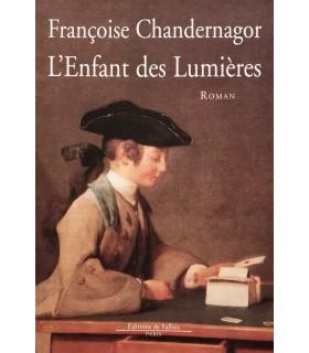 CHANDERNAGOR (Françoise). L'Enfant des Lumières. Roman. Edition originale.