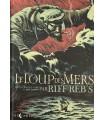 RIFF REB'S. Le Loup des mers. Librement adapté du roman de Jack London. Scénario, dessins et couleurs de Riff Reb's.