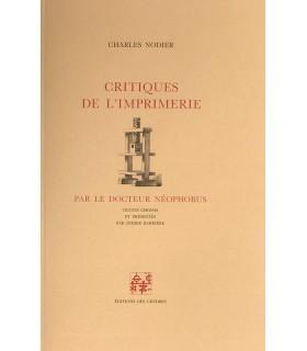 NODIER (Charles). Critiques de l'imprimerie par le docteur Néophobus. Edition originale.
