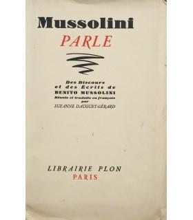 [MUSSOLINI] Mussolini parle. Des discours et des écrits réunis et traduits par Suzanne Dauguet-Gérard. Edition originale.