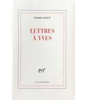 BERGE (Pierre). Lettres à Yves. Edition originale. Biographie d'Yves Saint Laurent.