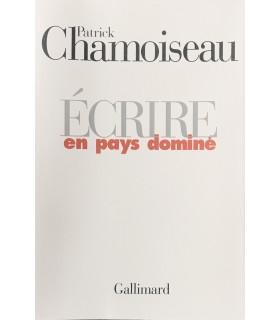 CHAMOISEAU (Patrick). Ecrire en pays dominé. Edition originale.
