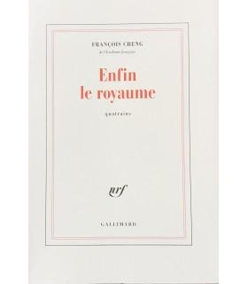 CHENG (François). Enfin le royaume. Quatrains. Edition originale.