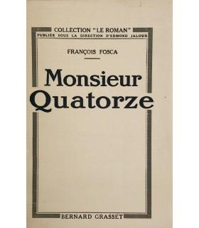 FOSCA (François). Monsieur Quatorze. Edition originale.