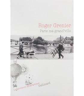 GRENIER (Roger). Paris ma grand'ville. Edition originale.